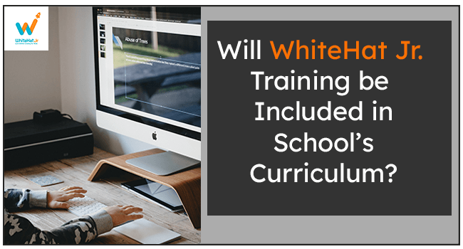 Will WhiteHat Jr. Training be Included in School's Curriculum